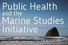 Public Health and the Marine Studies Initiative