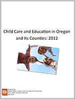 State Profile | Child Care and Education in Oregon and its Counties 2012