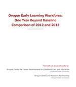 Oregon Early Learning Workforce: One Year Beyond Baseline Comparison of 2012 and 2013